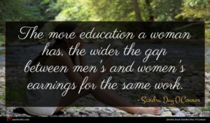 Sandra Day O'Connor quote : The more education a ...