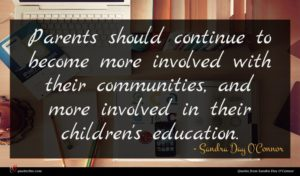 Sandra Day O'Connor quote : Parents should continue to ...