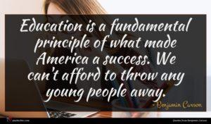 Benjamin Carson quote : Education is a fundamental ...