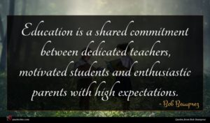 Bob Beauprez quote : Education is a shared ...