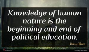 Henry Adams quote : Knowledge of human nature ...