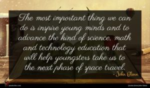 John Glenn quote : The most important thing ...