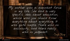 Twyla Tharp quote : My mother was a ...