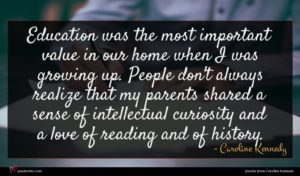 Caroline Kennedy quote : Education was the most ...