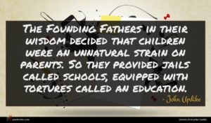 John Updike quote : The Founding Fathers in ...