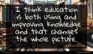 William Glasser quote : I think education is ...