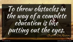 Elizabeth Cady Stanton quote : To throw obstacles in ...