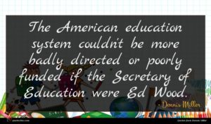 Dennis Miller quote : The American education system ...