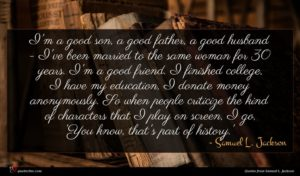 Samuel L. Jackson quote : I'm a good son ...