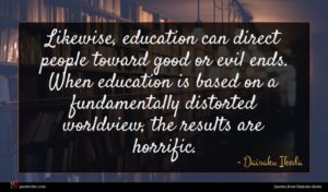 Daisaku Ikeda quote : Likewise education can direct ...