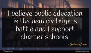 Andrew Cuomo quote : I believe public education ...