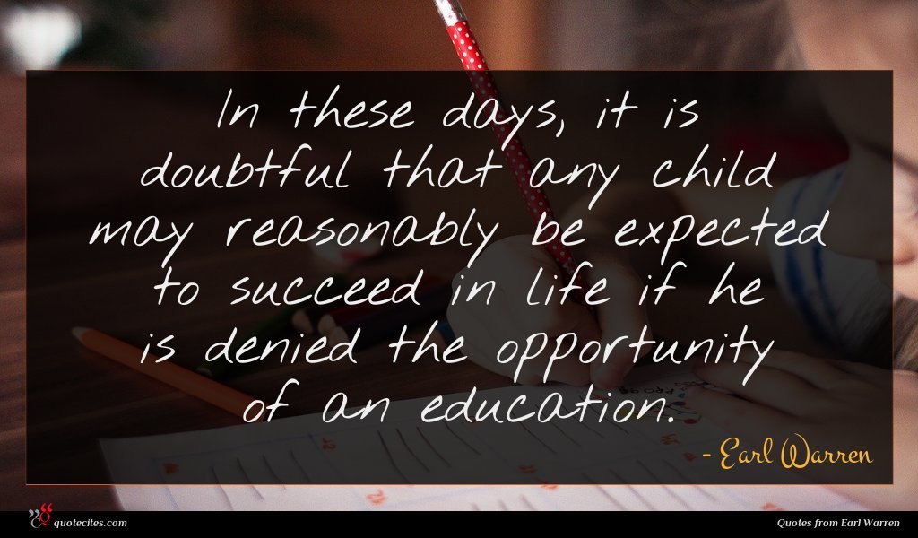 In these days, it is doubtful that any child may reasonably be expected to succeed in life if he is denied the opportunity of an education.