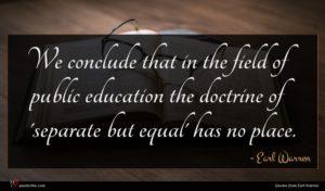 Earl Warren quote : We conclude that in ...
