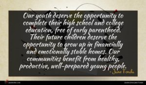 Jane Fonda quote : Our youth deserve the ...
