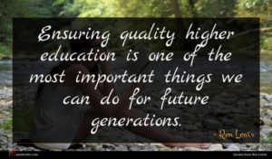 Ron Lewis quote : Ensuring quality higher education ...