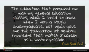 Orson Scott Card quote : The education that prepared ...