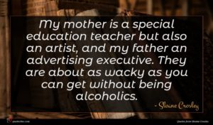 Sloane Crosley quote : My mother is a ...
