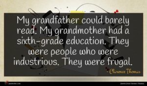 Clarence Thomas quote : My grandfather could barely ...