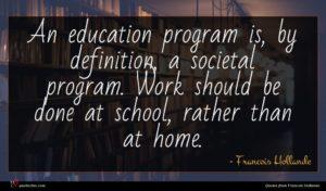 Francois Hollande quote : An education program is ...