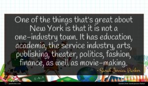 Sarah Jessica Parker quote : One of the things ...