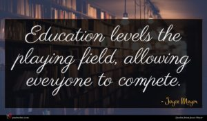 Joyce Meyer quote : Education levels the playing ...
