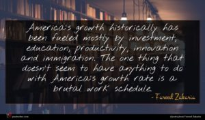 Fareed Zakaria quote : America's growth historically has ...