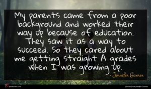Jennifer Garner quote : My parents came from ...