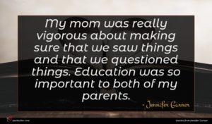 Jennifer Garner quote : My mom was really ...