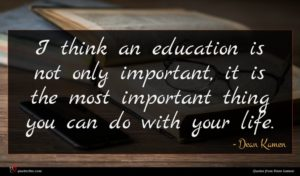 Dean Kamen quote : I think an education ...