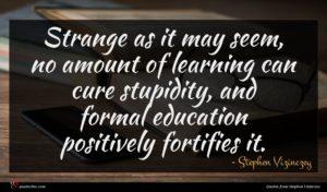 Stephen Vizinczey quote : Strange as it may ...