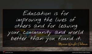 Marian Wright Edelman quote : Education is for improving ...