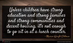 Marian Wright Edelman quote : Unless children have strong ...