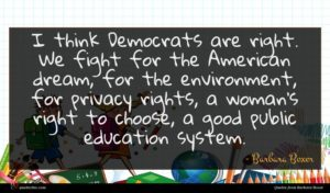 Barbara Boxer quote : I think Democrats are ...