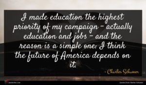 Charles Schumer quote : I made education the ...