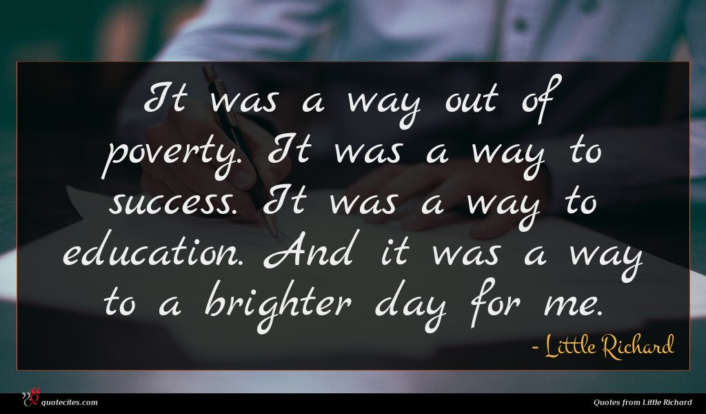 It was a way out of poverty. It was a way to success. It was a way to education. And it was a way to a brighter day for me.