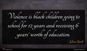 Julian Bond quote : Violence is black children ...