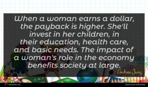 Andrea Jung quote : When a woman earns ...