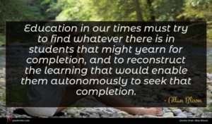 Allan Bloom quote : Education in our times ...
