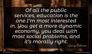 George Osborne quote : Of all the public ...