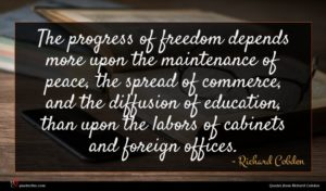 Richard Cobden quote : The progress of freedom ...