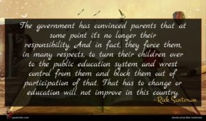 Rick Santorum quote : The government has convinced ...