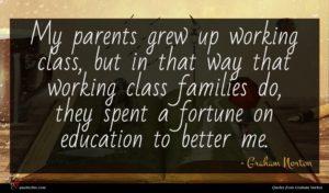 Graham Norton quote : My parents grew up ...