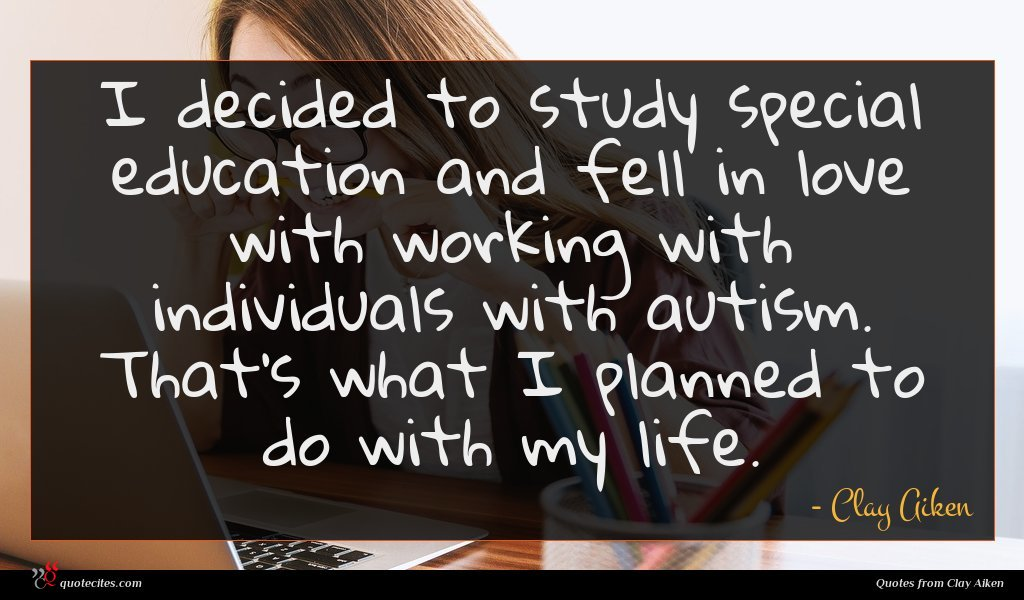 I decided to study special education and fell in love with working with individuals with autism. That's what I planned to do with my life.