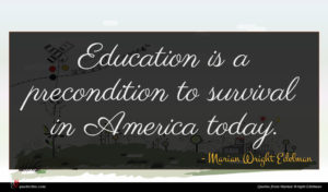Marian Wright Edelman quote : Education is a precondition ...