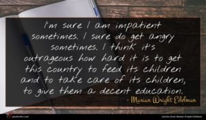 Marian Wright Edelman quote : I'm sure I am ...