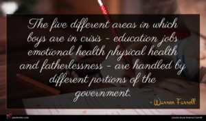Warren Farrell quote : The five different areas ...