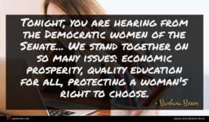 Barbara Boxer quote : Tonight you are hearing ...