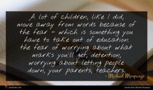 Michael Morpurgo quote : A lot of children ...