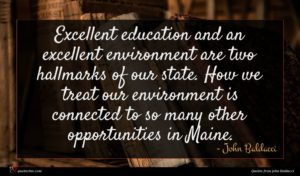 John Baldacci quote : Excellent education and an ...