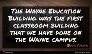 Minoru Yamasaki quote : The Wayne Education Building ...